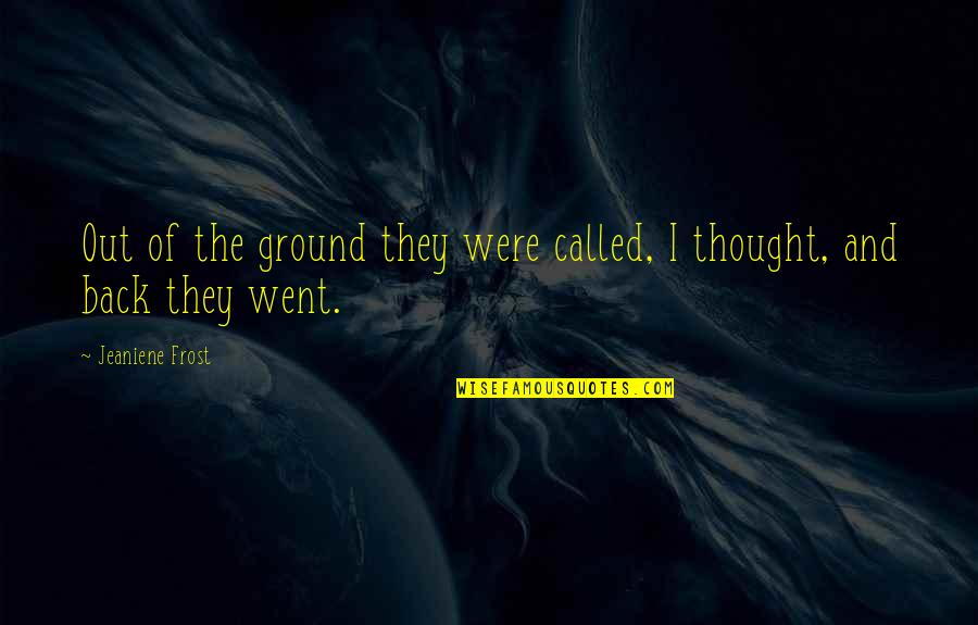 Frost On The Ground Quotes By Jeaniene Frost: Out of the ground they were called, I