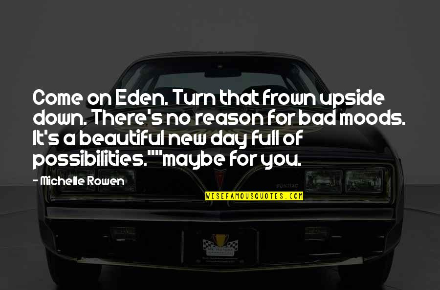 Frown Upside Down Quotes By Michelle Rowen: Come on Eden. Turn that frown upside down.