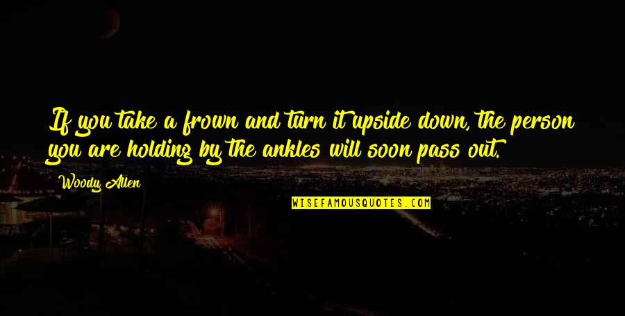 Frown Upside Down Quotes By Woody Allen: If you take a frown and turn it