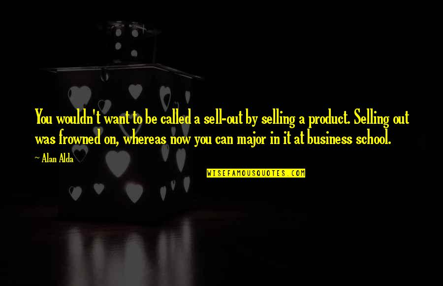 Frowned Quotes By Alan Alda: You wouldn't want to be called a sell-out