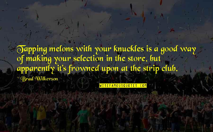 Frowned Quotes By Brad Wilkerson: Tapping melons with your knuckles is a good