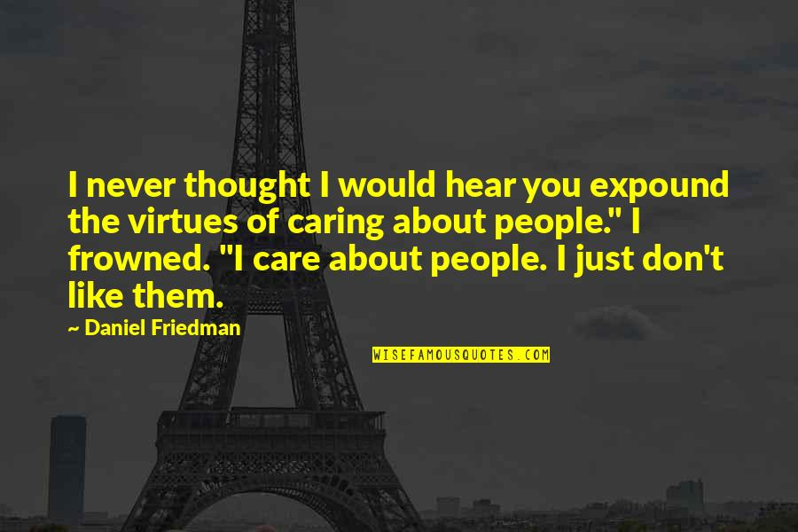 Frowned Quotes By Daniel Friedman: I never thought I would hear you expound