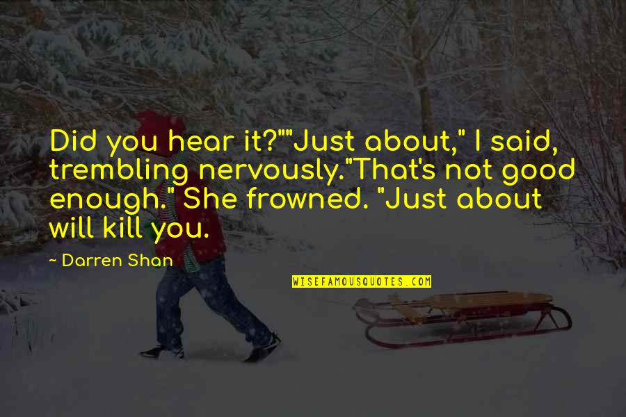 """Frowned Quotes By Darren Shan: Did you hear it?""""""""Just about,"""" I said, trembling"""