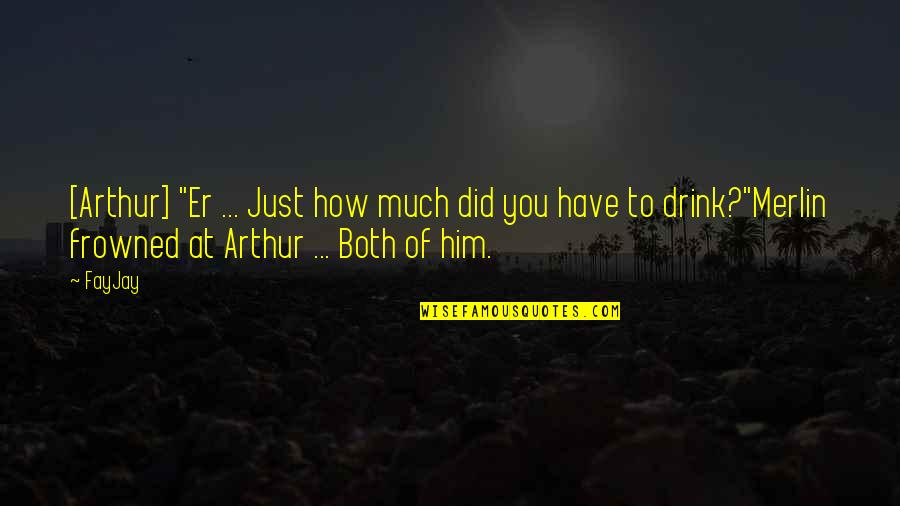 """Frowned Quotes By FayJay: [Arthur] """"Er ... Just how much did you"""