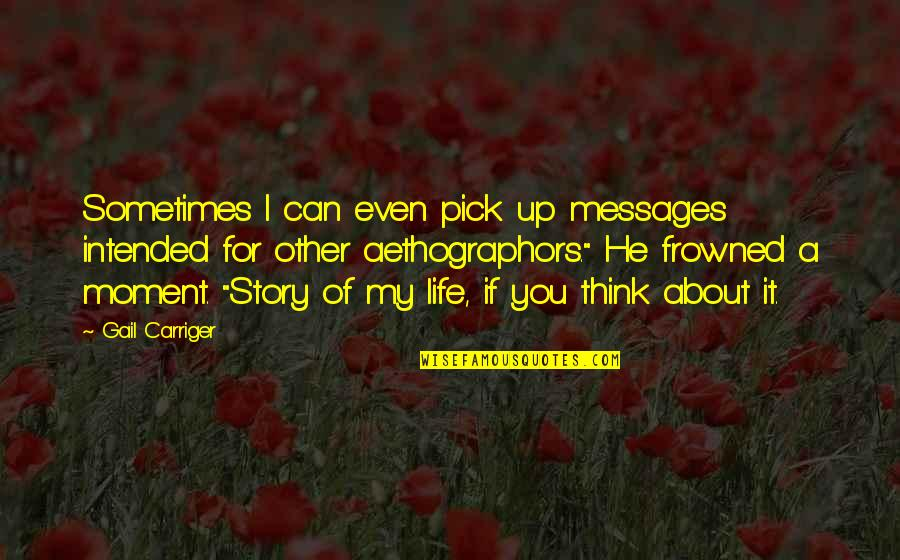 Frowned Quotes By Gail Carriger: Sometimes I can even pick up messages intended
