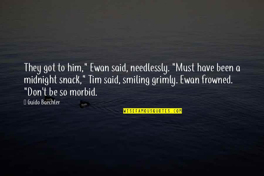 """Frowned Quotes By Guido Baechler: They got to him,"""" Ewan said, needlessly. """"Must"""