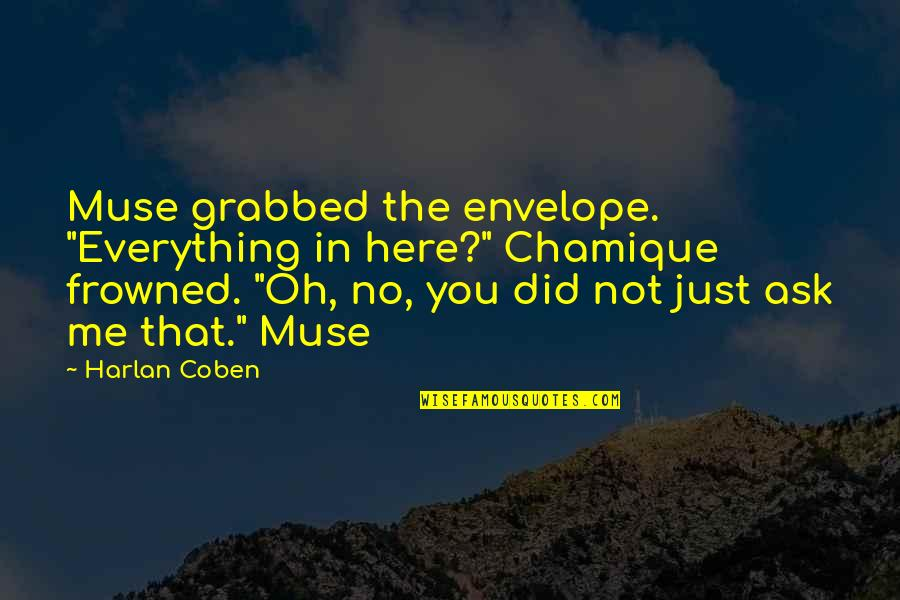 """Frowned Quotes By Harlan Coben: Muse grabbed the envelope. """"Everything in here?"""" Chamique"""