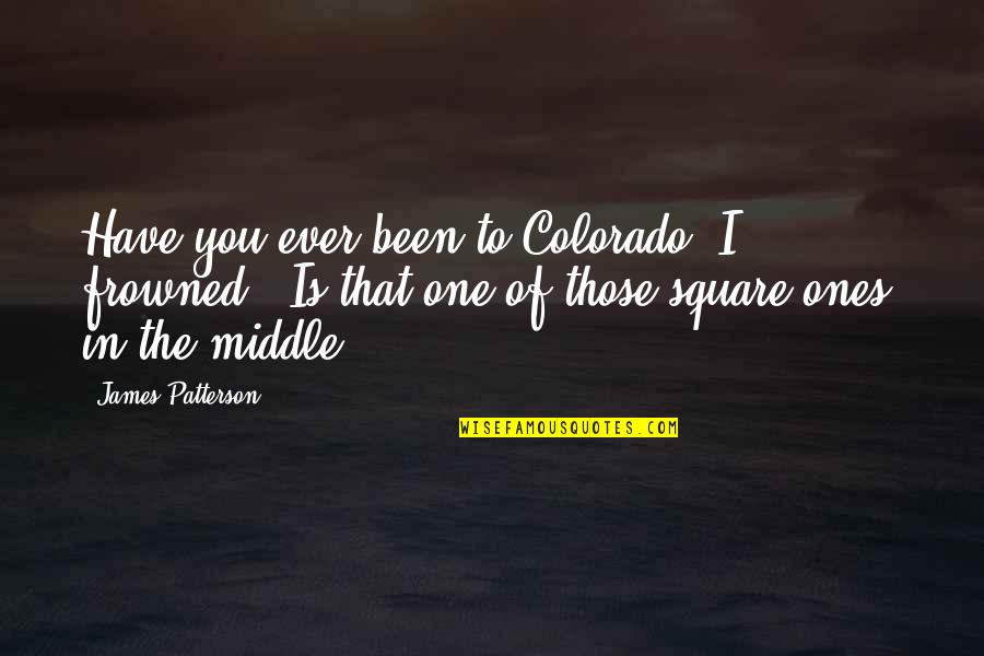 """Frowned Quotes By James Patterson: Have you ever been to Colorado?""""I frowned. """"Is"""