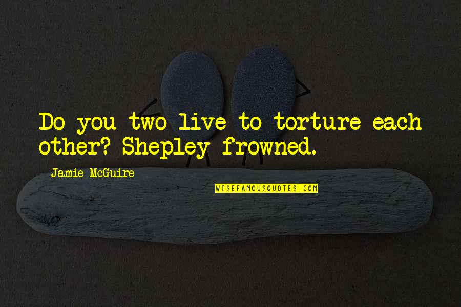 Frowned Quotes By Jamie McGuire: Do you two live to torture each other?