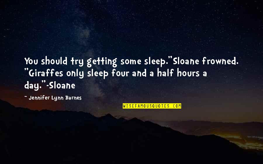 """Frowned Quotes By Jennifer Lynn Barnes: You should try getting some sleep.""""Sloane frowned. """"Giraffes"""