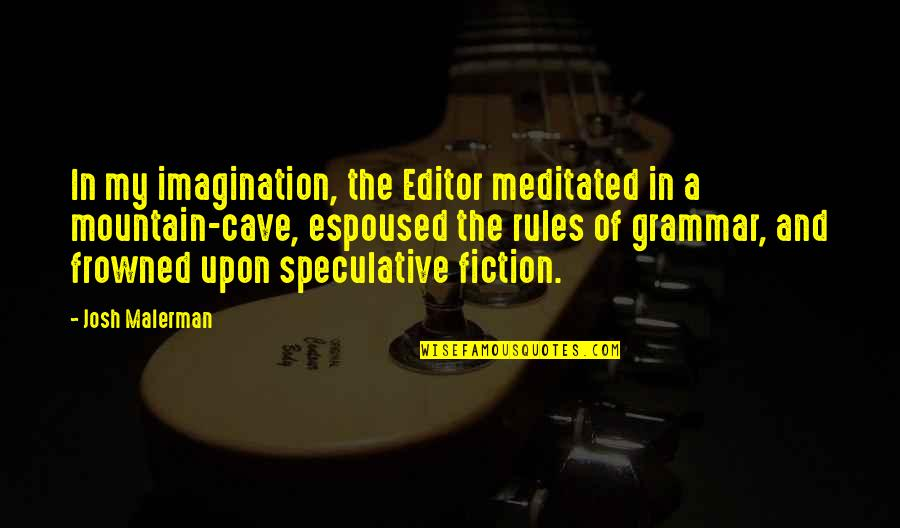 Frowned Quotes By Josh Malerman: In my imagination, the Editor meditated in a