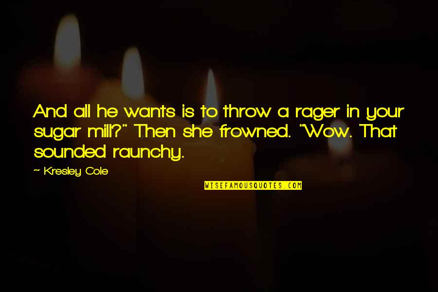 Frowned Quotes By Kresley Cole: And all he wants is to throw a