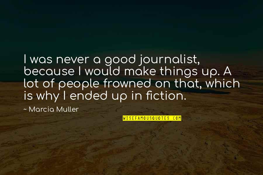 Frowned Quotes By Marcia Muller: I was never a good journalist, because I