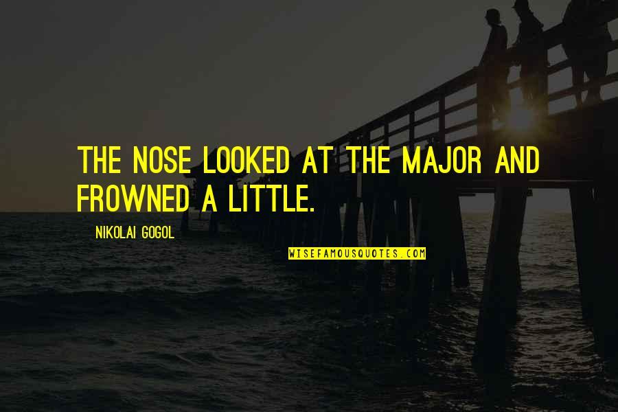 Frowned Quotes By Nikolai Gogol: The nose looked at the Major and frowned
