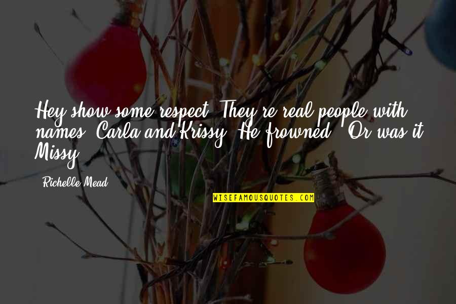 Frowned Quotes By Richelle Mead: Hey show some respect. They're real people with