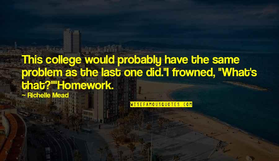 Frowned Quotes By Richelle Mead: This college would probably have the same problem