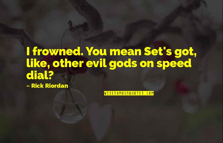 Frowned Quotes By Rick Riordan: I frowned. You mean Set's got, like, other