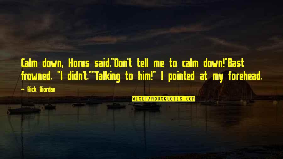 """Frowned Quotes By Rick Riordan: Calm down, Horus said.""""Don't tell me to calm"""