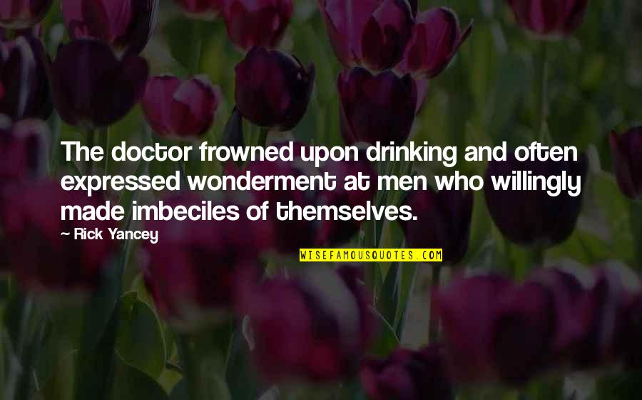 Frowned Quotes By Rick Yancey: The doctor frowned upon drinking and often expressed