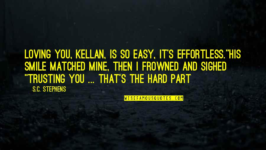 """Frowned Quotes By S.C. Stephens: Loving you, Kellan, is so easy, it's effortless.""""His"""