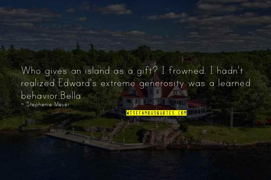 Frowned Quotes By Stephenie Meyer: Who gives an island as a gift? I