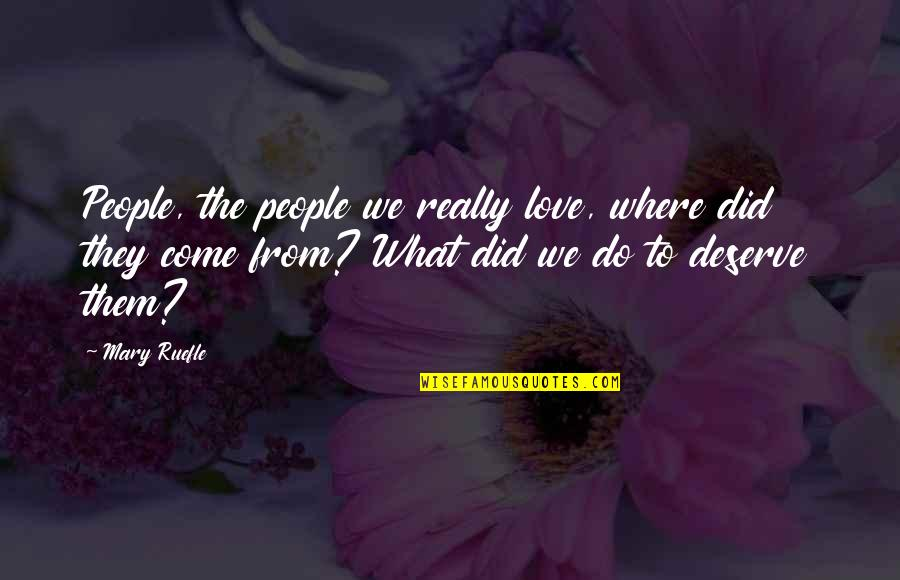 Frozen Anna Hans Quotes By Mary Ruefle: People, the people we really love, where did