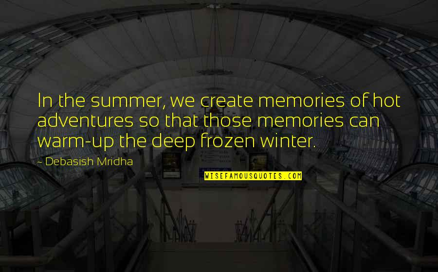 Frozen Winter Quotes By Debasish Mridha: In the summer, we create memories of hot