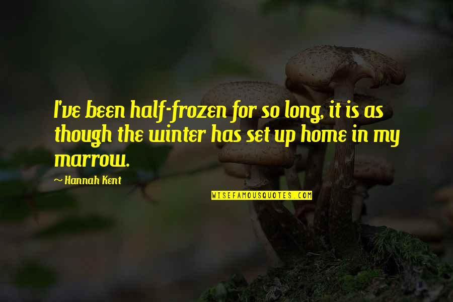 Frozen Winter Quotes By Hannah Kent: I've been half-frozen for so long, it is