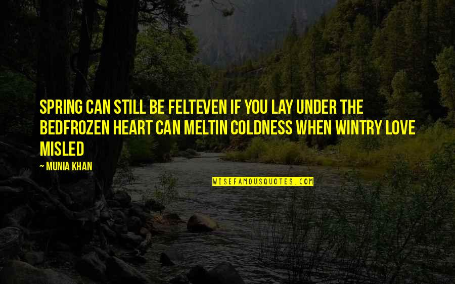Frozen Winter Quotes By Munia Khan: Spring can still be felteven if you lay