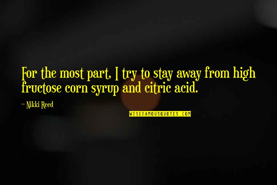 Fructose Quotes By Nikki Reed: For the most part, I try to stay