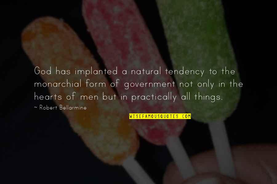 Fruitier Quotes By Robert Bellarmine: God has implanted a natural tendency to the
