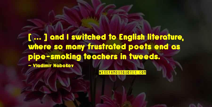 Frustrated Teachers Quotes By Vladimir Nabokov: [ ... ] and I switched to English