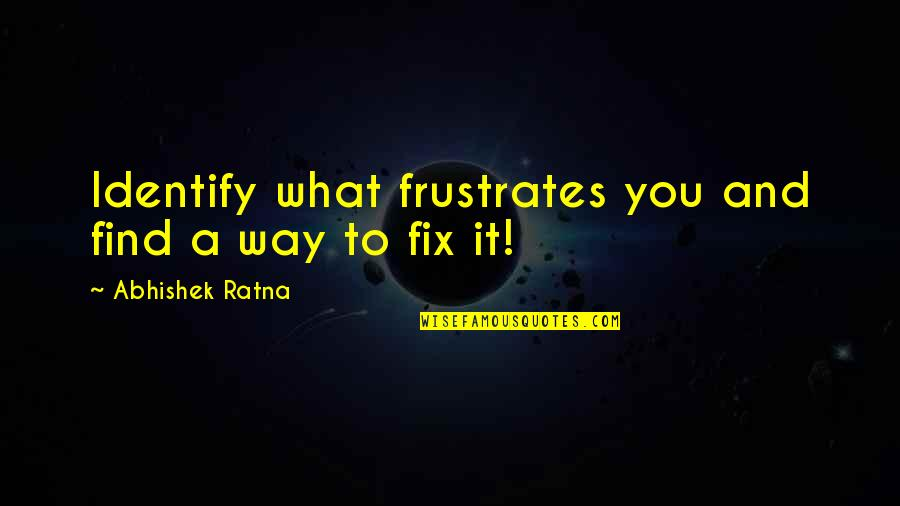Frustration Quotes By Abhishek Ratna: Identify what frustrates you and find a way