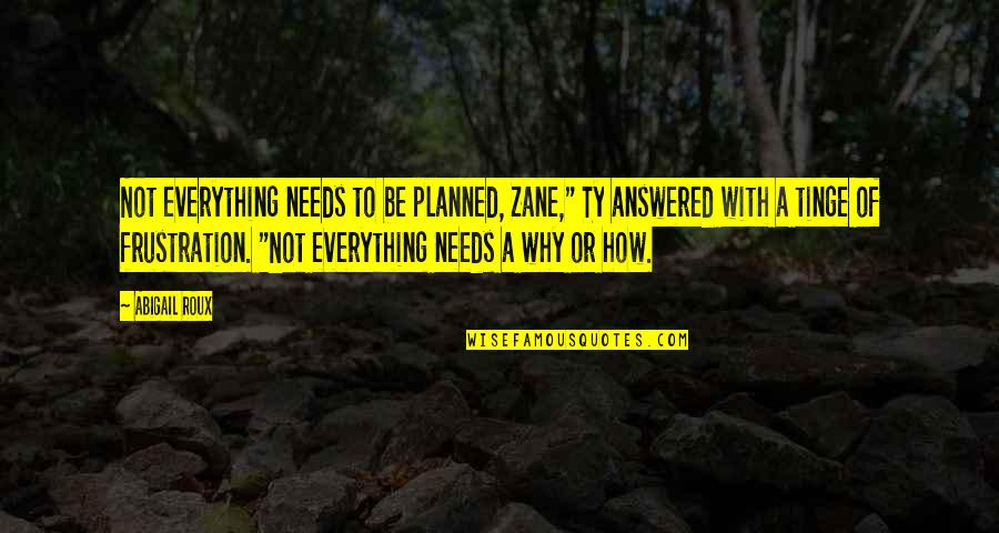 """Frustration Quotes By Abigail Roux: Not everything needs to be planned, Zane,"""" Ty"""
