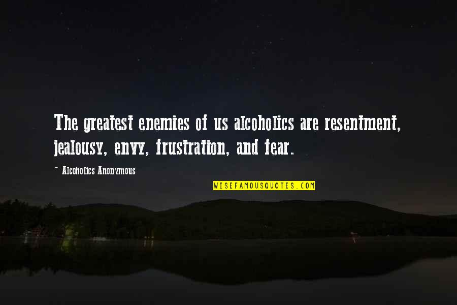 Frustration Quotes By Alcoholics Anonymous: The greatest enemies of us alcoholics are resentment,