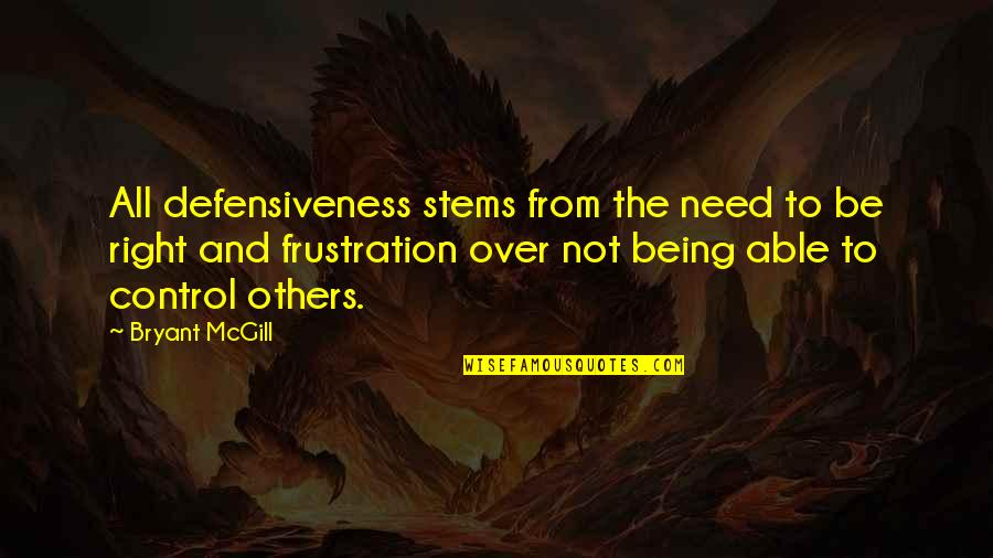Frustration Quotes By Bryant McGill: All defensiveness stems from the need to be