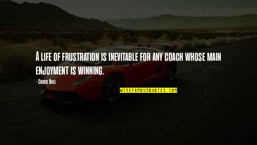 Frustration Quotes By Chuck Noll: A life of frustration is inevitable for any