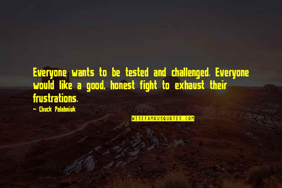 Frustration Quotes By Chuck Palahniuk: Everyone wants to be tested and challenged. Everyone