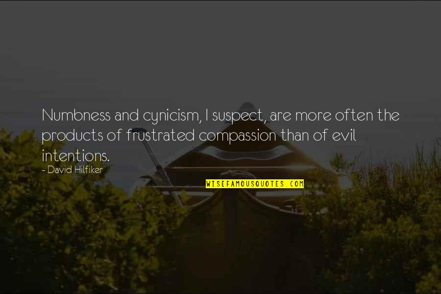 Frustration Quotes By David Hilfiker: Numbness and cynicism, I suspect, are more often