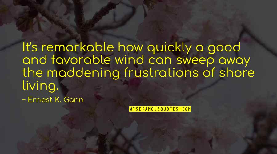 Frustration Quotes By Ernest K. Gann: It's remarkable how quickly a good and favorable