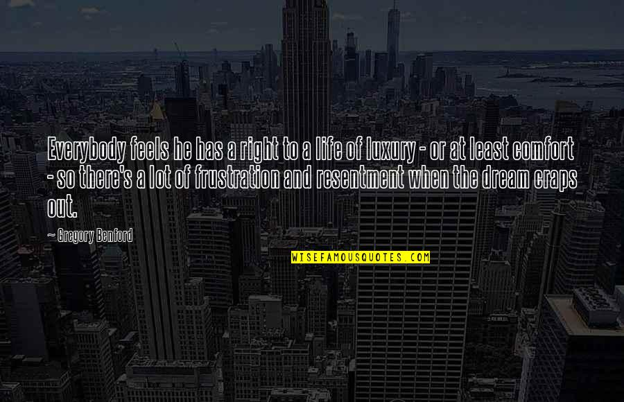 Frustration Quotes By Gregory Benford: Everybody feels he has a right to a