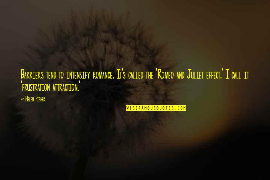 Frustration Quotes By Helen Fisher: Barriers tend to intensify romance. It's called the
