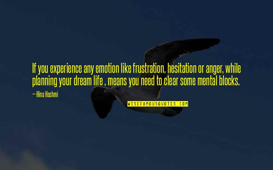 Frustration Quotes By Hina Hashmi: If you experience any emotion like frustration, hesitation