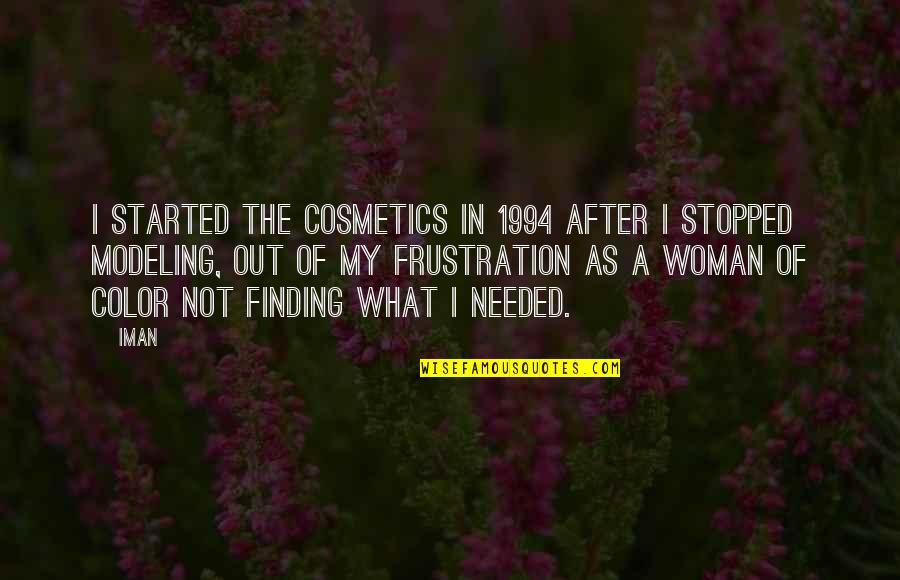 Frustration Quotes By Iman: I started the cosmetics in 1994 after I