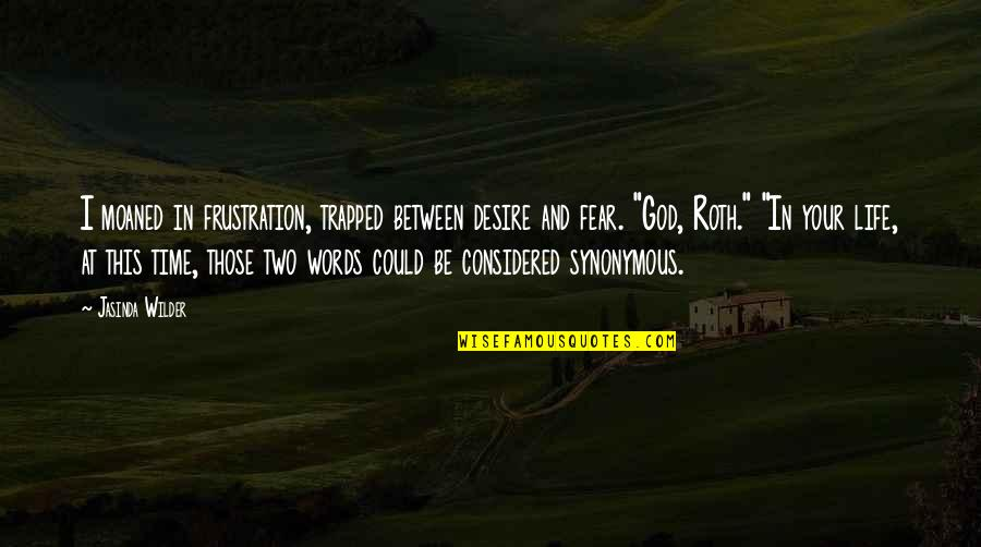 Frustration Quotes By Jasinda Wilder: I moaned in frustration, trapped between desire and