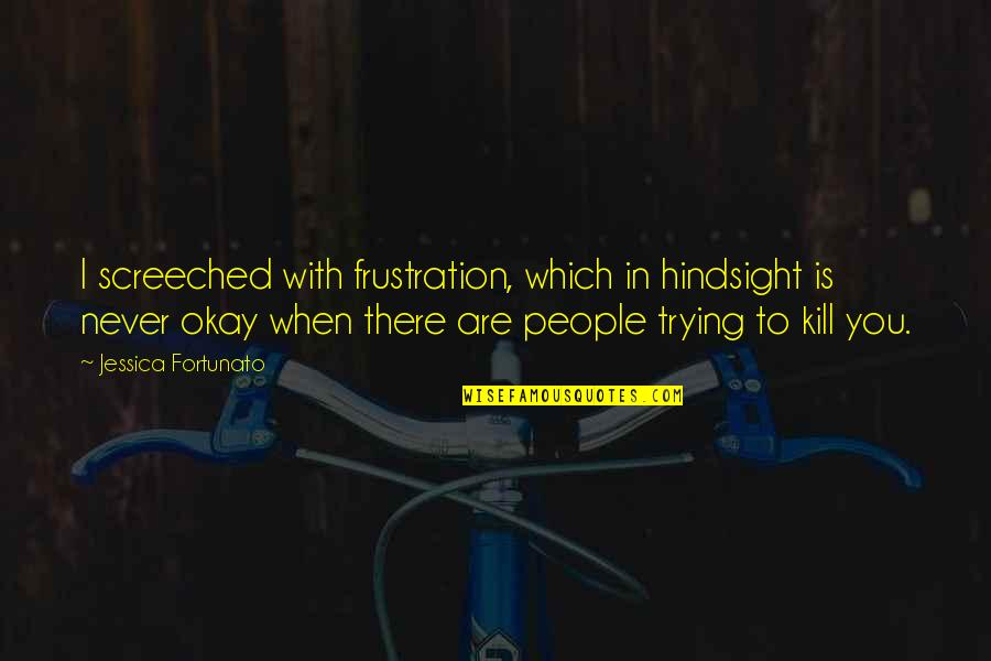 Frustration Quotes By Jessica Fortunato: I screeched with frustration, which in hindsight is