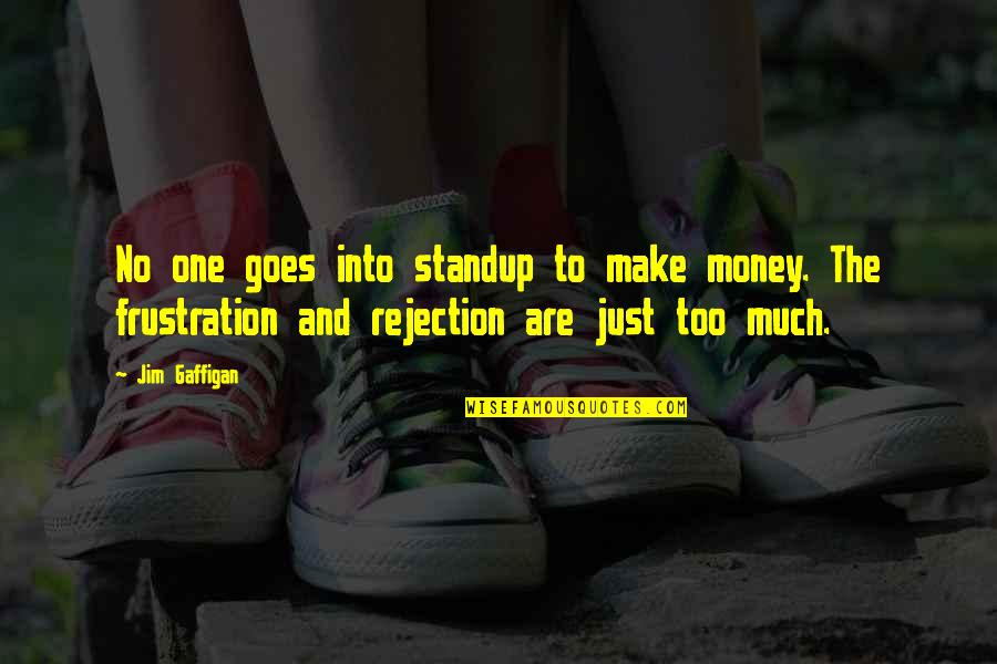 Frustration Quotes By Jim Gaffigan: No one goes into standup to make money.