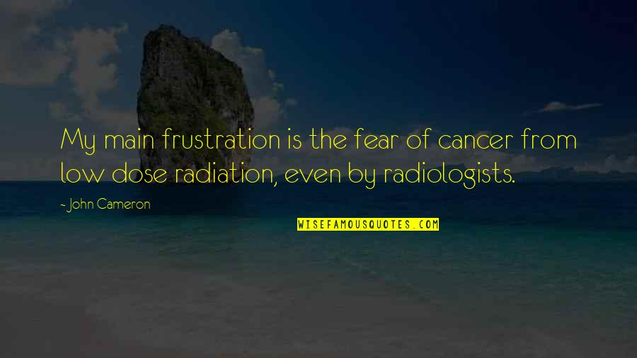 Frustration Quotes By John Cameron: My main frustration is the fear of cancer