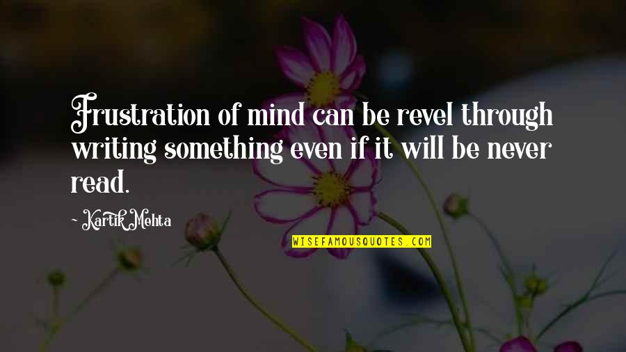 Frustration Quotes By Kartik Mehta: Frustration of mind can be revel through writing