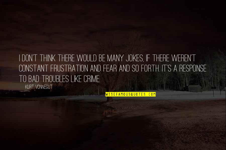 Frustration Quotes By Kurt Vonnegut: I don't think there would be many jokes,